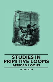 Studies in Primitive Looms - African Looms ebook by H. Ling Roth