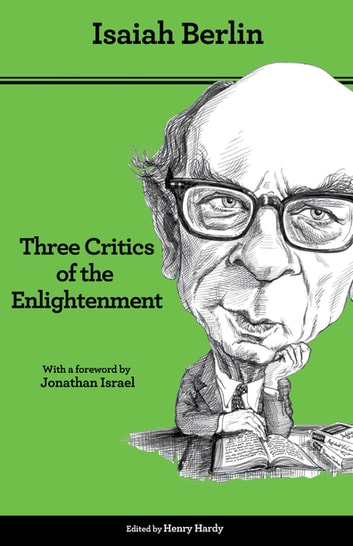 Three Critics of the Enlightenment - Vico, Hamann, Herder, Second Edition ebook by Isaiah Berlin