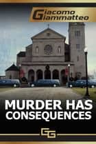Murder Has Consequences ebook by Giacomo Giammatteo