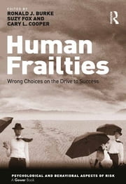 Human Frailties - Wrong Choices on the Drive to Success ebook by Ronald J. Burke,Suzy Fox