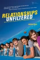 Relationships Unfiltered - Help for Youth Workers, Volunteers, and Parents on Creating Authentic Relationships ebook by Andrew Root