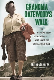 Grandma Gatewood's Walk - The Inspiring Story of the Woman Who Saved the Appalachian Trail ebook by Ben Montgomery