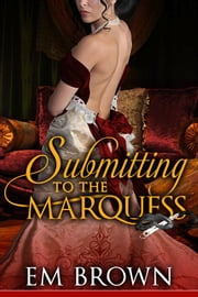 Submitting to the Marquess ebook by Em Brown