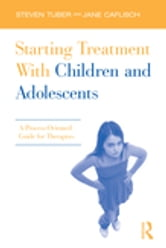 Starting Treatment With Children and Adolescents - A Process-Oriented Guide for Therapists ebook by Steven Tuber,Jane Caflisch