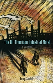 The All-American Industrial Motel - A Memoir ebook by Doug Crandell