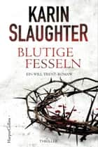 Blutige Fesseln - Ein Will Trent-Roman. Thriller ebook by Fred Kinzel, Karin Slaughter