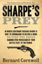 Sharpe's Prey - Richard Sharpe and the Expedition to Denmark, 1807 ebook by Bernard Cornwell
