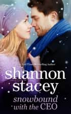 Snowbound with the CEO - Now a Harlequin Movie, Snowbound for Christmas! ebook by Shannon Stacey