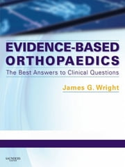 Evidence-Based Orthopaedics - The Best Answers to Clinical Questions ebook by James G. Wright