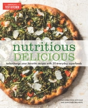 Nutritious Delicious - Turbocharge Your Favorite Recipes with 50 Everyday Superfoods ebook by America's Test Kitchen