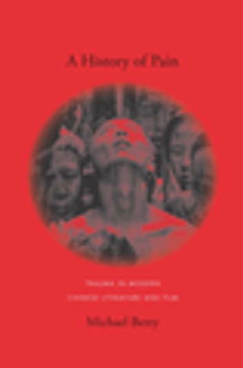 A History of Pain - Trauma in Modern Chinese Literature and Film ebook by Michael Berry