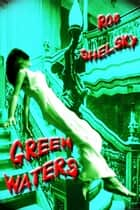 Green Waters, A Paranormal Story ebook by Rob Shelsky