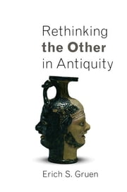 Rethinking the Other in Antiquity ebook by Erich S. Gruen