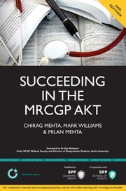 Succeeding in the MRCGP Applied Knowledge Test (AKT ebook by Chirag Mehta,Mark Williams,Milan Mehta