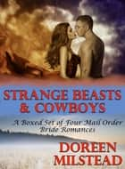 Strange Beasts & Cowboys (A Boxed Set of Four Mail Order Bride Romances) ebook by Doreen Milstead
