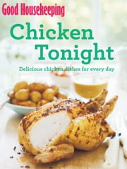 Good Housekeeping Chicken Tonight! - Delicious chicken dishes for every day ebook by Good Housekeeping Institute, Good Housekeeping Institute