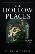 The Hollow Places ebook by T. Kingfisher