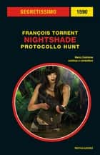 Nightshade - Protocollo Hunt (Segretissimo) eBook by Francois Torrent