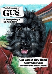 The Adventures of Gus: A Therapy Dog and So Much More ebook by Cindy Cook Gant, Illustrated By: Beth Arnold DeMont
