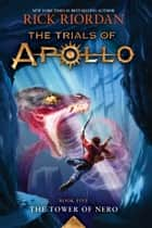 The Trials of Apollo, Book Five: The Tower of Nero ebook by Rick Riordan