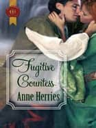 Fugitive Countess ebook by Anne Herries