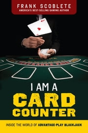 I Am a Card Counter - Inside the World of Advantage-Play Blackjack! ebook by Frank Scoblete