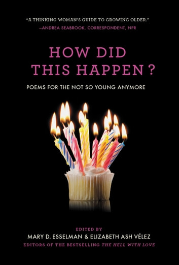 How Did This Happen? - Poems for the Not So Young Anymore ebook by Mary D. Esselman,Elizabeth Ash Velez