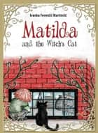 Matilda and the Witch's Cat ebook by Ivanka Ferencic Martincic
