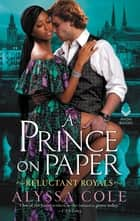 A Prince on Paper - Reluctant Royals eBook by Alyssa Cole