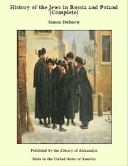 History of the Jews in Russia and Poland (Complete) ebook by Simon Dubnow