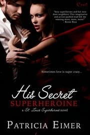 His Secret Superheroine ebook by Patricia Eimer
