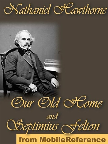 Our Old Home And Septimius Felton (Mobi Classics) ebook by Nathaniel Hawthorne