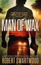 Man of Wax ebook by Robert Swartwood