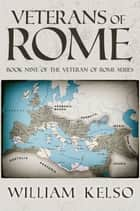 Veterans of Rome (Book 9 of The Veteran of Rome Series) eBook by William Kelso
