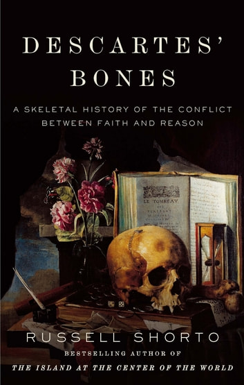 Descartes' Bones - A Skeletal History of the Conflict between Faith and Reason ebook by Russell Shorto