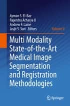 Multi Modality State-of-the-Art Medical Image Segmentation and Registration Methodologies - Volume II ebook by Ayman S. El-Baz, Rajendra Acharya U, Andrew F. Laine,...
