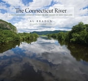 The Connecticut River - A Photographic Journey into the Heart of New England ebook by Al Braden,Al Braden,Chelsea Reiff Gwyther