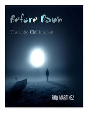 Before Dawn: The Lobo Cliff Incident ebook by Rod Martinez