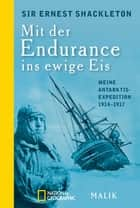 Mit der Endurance ins ewige Eis - Meine Antarktisexpedition 1914–1917 ebook by Ernest Shackleton, Reinhold Messner