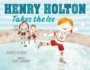 Henry Holton Takes the Ice ebook by Sandra Bradley,Sara Palacios