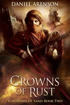 Crowns of Rust - Kingdoms of Sand Book 2 ebook by Daniel Arenson