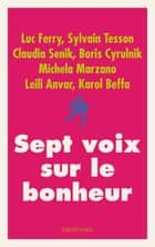 Sept voix sur le bonheur ebook by Luc Ferry, Sylvain Tesson, Claudia Senik,...