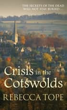 Crisis in the Cotswolds - The secrets of the dead will not stay buried… ebook by Rebecca Tope