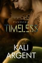 Timeless - Pandora, #1 ebook by Kali Argent