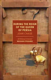 During the Reign of the Queen of Persia ebook by Joan Chase, Meghan O'Rourke