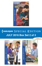 Harlequin Special Edition July 2016 Box Set 2 of 2 - An Anthology eBook by Allison Leigh, Amy Woods, Wendy Warren