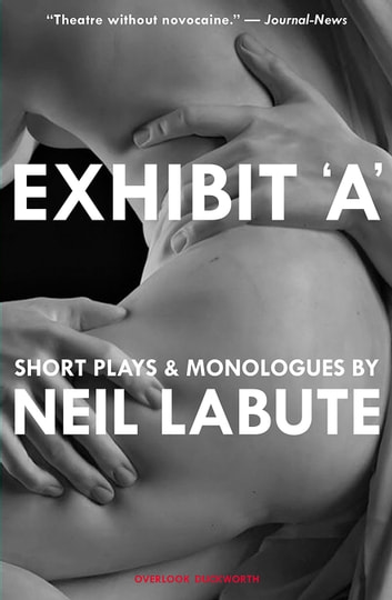 Exhibit 'A' - Short Plays and Monologues ebook by Neil LaBute