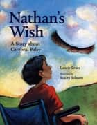 Nathan's Wish - A Story about Cerebral Palsy ebook by Laurie Lears, Stacey Schuett