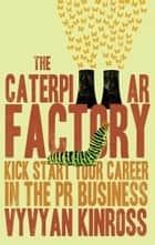 The Caterpillar Factory ebook by Vyvyan Kinross