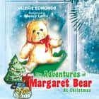 The Adventures of Margaret Bear - At Christmas 電子書 by Valerie Edmonds, Jency Latta